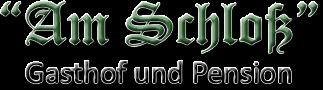 """""""Am Schloß"""" - Gasthof und Pension"""